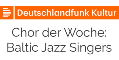 Baltic Jazz Singers - Chor der Woche - Deutschlandfunk Kultur